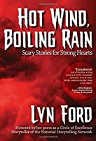 Hot Wind, Boiling Rain: Scary Stories for Strong Hearts