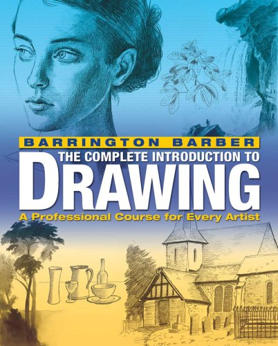 Barrington Barber's Complete Introduction to Drawing: Teaches in Easy Stages the Essential Skills Needed to Draw Well