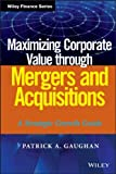 img - for Maximizing Corporate Value through Mergers and Acquisitions: A Strategic Growth Guide (Wiley Finance) book / textbook / text book