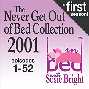 The Never Get Out of Bed Collection: 2001 In Bed With Susie Bright — The First Season! | [Susie Bright]