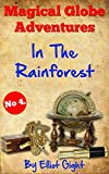 In The Rainforest: The Magical Globe Adventures - No 4 in the series of kid's illustrated, read to me, bedtime stories