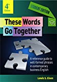 img - for These Words Go Together-Student Edition: A reference guide to well-formed phrases in contemporary business English book / textbook / text book