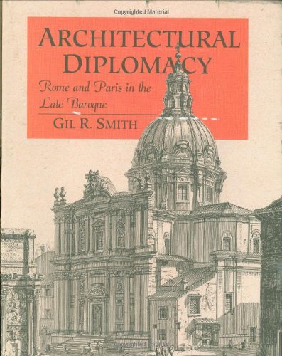 Architectural Diplomacy: Rome and Paris in the Late Baroque