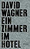David Wagner: Ein Zimmer im Hotel
