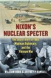 Nixon's Nuclear Specter: The Secret Alert of 1969, Madman Diplomacy, and the Vietnam War (Modern War Studies (Hardcover))