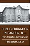 img - for Public Education in Camden, N.J.: From Inception to Integration book / textbook / text book