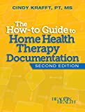 The How-to Guide to Home Health Therapy Documentation, Second Edition