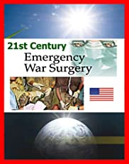 21st Century Emergency War Surgery Textbook by the U.S. Army - Weapons Injuries, Triage, Shock, Anesthesia, Infections, Critical Care, Amputations, Burns, Specific Injury Treatment