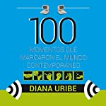 100 momentos que marcaron el mundo contemporáneo [100 Moments That Inspire Us to Greater Things] | Diana Uribe