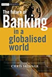 img - for The Future of Banking In a Globalised World (The Wiley Finance Series) book / textbook / text book