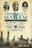 Minnesota Mayhem: A History of Calamitous Events, Horrific Accidents, Dastardly Crime and Dreadful Behavior in the Land of Ten Thousand Lakes (The History Press) (MN)