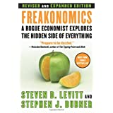 Freakonomics [Revised and Expanded]: A Rogue Economist Explores the Hidden Side of Everything ~ Steven D. Levitt