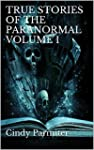TRUE STORIES OF THE PARANORMAL VOLUME 1