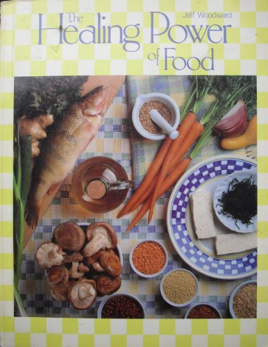 The Healing Power Of Food: [A Gourmet Natural Foods Cookbook]