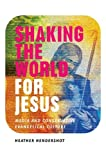 img - for Shaking the World for Jesus: Media and Conservative Evangelical Culture book / textbook / text book