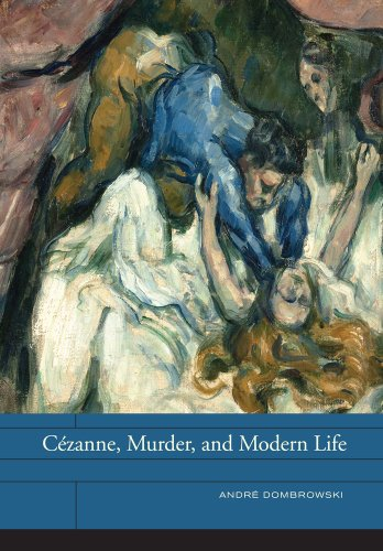 Cézanne, Murder, and Modern Life (The Phillips Book Prize Series)