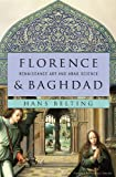 Florence and Baghdad: Renaissance Art and Arab Science (0674050045) by Belting, Hans