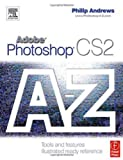Philip Andrews Adobe Photoshop CS2 A - Z: Tools and features illustrated ready reference
