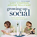 Growing Up Social: Raising Relational Kids in a Screen-Driven World Audiobook by Gary Chapman, Arlene Pellicane Narrated by Chris Fabry