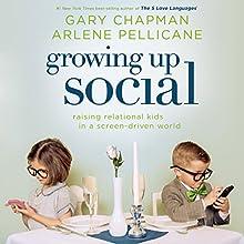 Growing Up Social: Raising Relational Kids in a Screen-Driven World | Livre audio Auteur(s) : Gary Chapman, Arlene Pellicane Narrateur(s) : Chris Fabry
