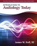Introduction to Audiology Today (0205569234) by Hall, James W.