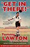 Get in There!: Tommy Lawton - My Friend, My Father by Barrie Williams Tom Lawton Jnr (2010) Hardcover