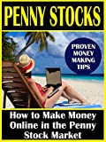 Penny Stocks: How to Make Money Online in the Penny Stock Market (A Beginner's Guide to Stocks, Stock Investing, Stock Trading, Day Trading, and Investing Basics)