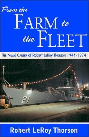from-the-farm-to-the-fleet-the-naval-career-of-robert-leroy-thorson-1943-1974-by-robert-leroy-thorso