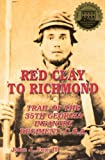 Red Clay to Richmond: Trail of the 35th Georgia Infantry Regiment, C.S.A.