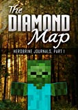 The Diamond Map: Herobrine Journals, Part 1.  The Definitive Herobrine Series including Maps & Drawings.