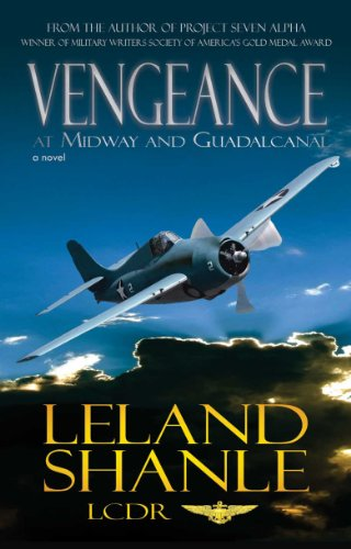 A no holds bar accounting of the actual battles in WWII  Vengeance; at Midway and Guadalcanal, a novel of war by Leland Shanle