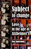 Download Subject to Change: Love in the age of Alzheimer's