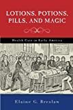 img - for Lotions, Potions, Pills, and Magic: Health Care in Early America book / textbook / text book