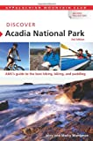 Discover Acadia National Park, 3rd: AMCs Guide to the Best Hiking, Biking, and Paddling (AMC Discover Series)