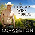 The Cowboy Wins a Bride (       UNABRIDGED) by Cora Seton Narrated by Amy Rubinate