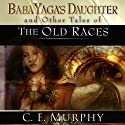 Baba Yaga's Daughter and Other Stories of the Old Races (       UNABRIDGED) by C. E. Murphy Narrated by Anna Parker-Naples