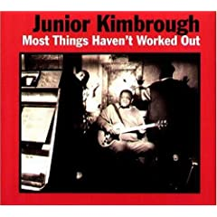 Album Most Things Haven't Worked Out by Junior Kimbrough