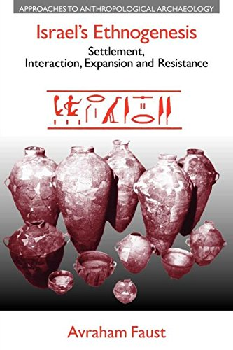 Israel's Ethnogenesis: Settlement, Interaction, Expansion and Resistance (Approaches to Anthropological Archaeology)