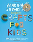 Martha Stewarts Favorite Crafts for Kids: 175 Projects for Kids of All Ages to Create, Build, Design, Explore, and Share