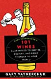 Gary Vaynerchuk\'s 101 Wines 2008: Wines Guaranteed to Inspire, Delight, and Bring Thunder to Your World