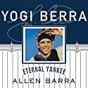 Yogi Berra: Eternal Yankee Audiobook by Allen Barra Narrated by Norman Dietz