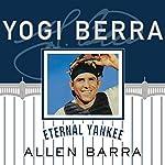 Yogi Berra: Eternal Yankee | Allen Barra