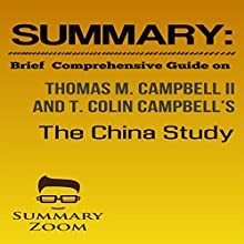 Summary: Brief Comprehensive Guide on Thomas M. Campbell II and T. Colin Campbell's The China Study Audiobook by  Summary Zoom Narrated by Doron Alon