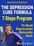 The Ultimate How To Guides: 7 Rapid Steps Program To Beat Depression Now - Exclusive Edition
