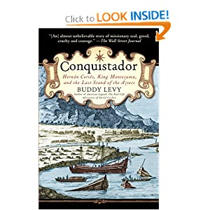 Conquistador: Hernan Cortes, King Montezuma, and the Last Stand of the Aztecs Buddy Levy