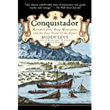 Conquistador: Hernan Cortes, King Montezuma, and the Last Stand of the Aztecsby Buddy Levy