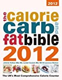 img - for The Calorie, Carb & Fat Bible 2012: The UK's Most Comprehensive Calorie Counter book / textbook / text book