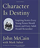 Character Is Destiny: Inspiring Stories Every Young Person Should Know and Every Adult Should Remember (1400064120) by John McCain
