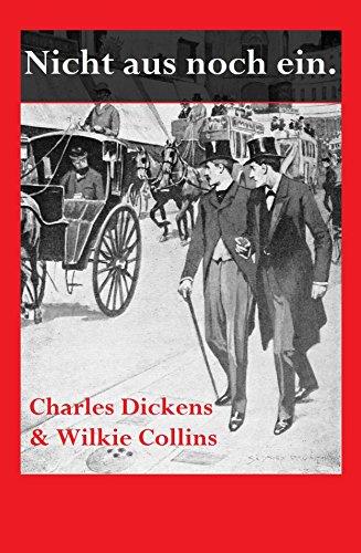 Charles Dickens - Charles Dickens & Wilkie Collins: Nicht aus noch ein. (German Edition)