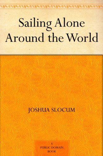 Sailing Alone Around the World: The Classic Circumnavigation Adventure